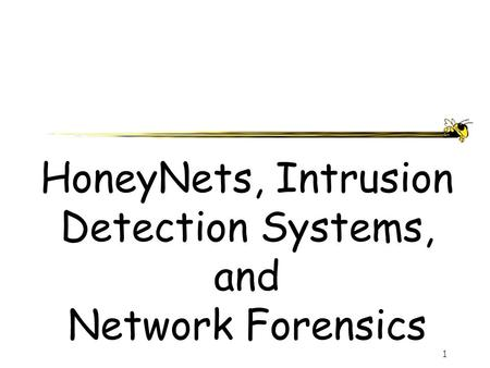 1 HoneyNets, Intrusion Detection Systems, and Network Forensics.