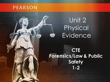 CTE Forensics/Law & Public Safety 1-2 Unit 2 Physical Evidence.