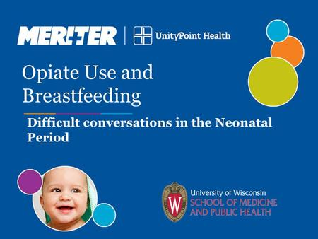 Difficult conversations in the Neonatal Period Opiate Use and Breastfeeding.