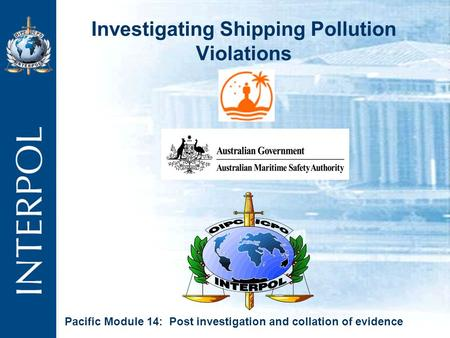 Investigating Shipping Pollution Violations Pacific Module 14: Post investigation and collation of evidence.