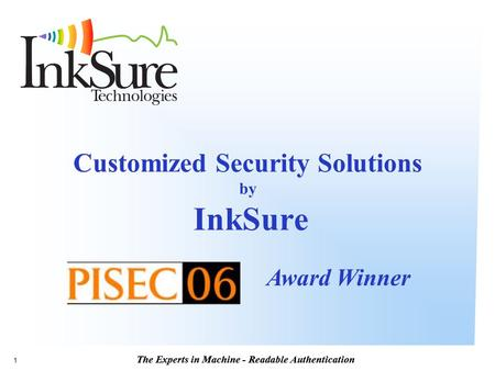The Experts in Machine - Readable Authentication 1 Customized Security Solutions by InkSure Award Winner.