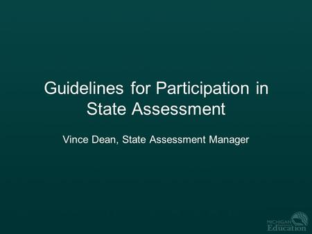 Guidelines for Participation in State Assessment Vince Dean, State Assessment Manager.