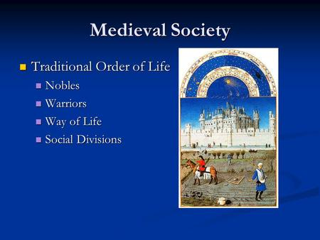 Medieval Society Traditional Order of Life Traditional Order of Life Nobles Nobles Warriors Warriors Way of Life Way of Life Social Divisions Social Divisions.