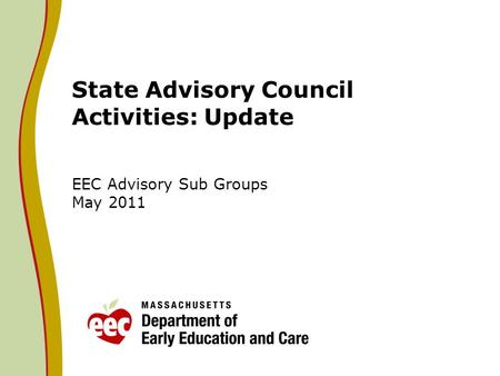 State Advisory Council Activities: Update EEC Advisory Sub Groups May 2011.