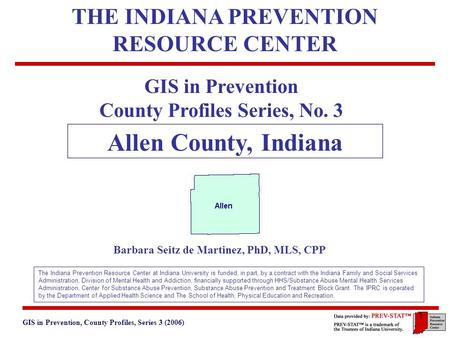 GIS in Prevention, County Profiles, Series 3 (2006) 3. Geographic and Historical Notes 1 GIS in Prevention County Profiles Series, No. 3 Allen County,