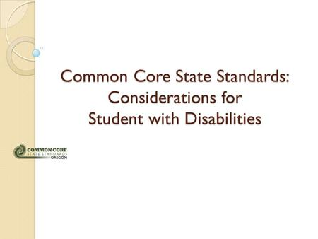 Common Core State Standards: Considerations for Student with Disabilities.