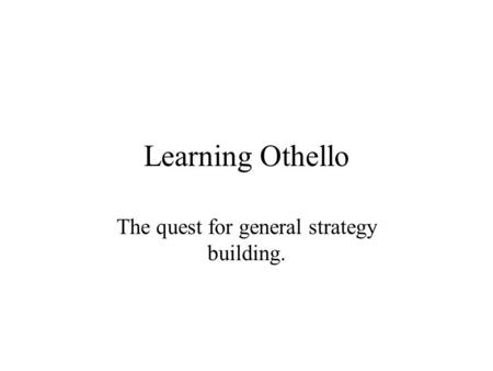 Learning Othello The quest for general strategy building.