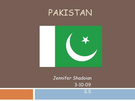 PAKISTAN Jennifer Shadoian 3-10-09 S.S. Geography  Absolute location- 30 00 N, 70 00 E  Relative location- Southern Asia, bordering the Arabian sea.
