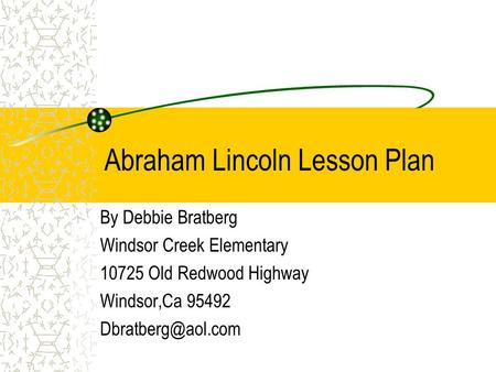 Abraham Lincoln Lesson Plan By Debbie Bratberg Windsor Creek Elementary 10725 Old Redwood Highway Windsor,Ca 95492