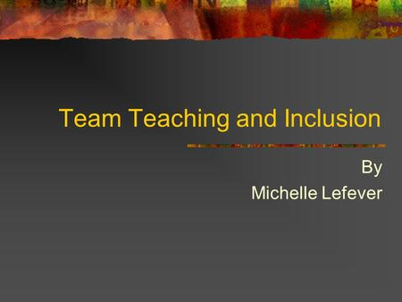 Team Teaching and Inclusion By Michelle Lefever. Introduction Duties of regular education teacher Added duties when learning support students are assigned.
