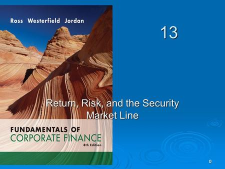 13 0 Return, Risk, and the Security Market Line. 1 Key Concepts and Skills  Know how to calculate expected returns  Understand the impact of diversification.
