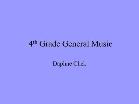 4th Grade General Music Daphne Chek.