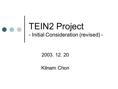 TEIN2 Project - Initial Consideration (revised) - 2003. 12. 20 Kilnam Chon.