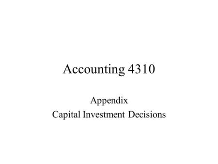 Accounting 4310 Appendix Capital Investment Decisions.