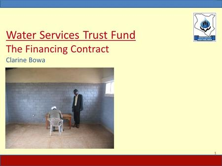 Water Services Trust Fund The Financing Contract Clarine Bowa 1.