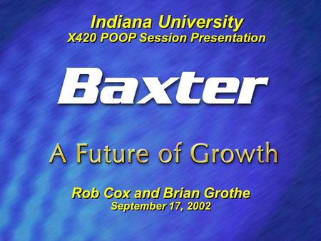 1 Indiana University X420 POOP Session Presentation Indiana University X420 POOP Session Presentation Rob Cox and Brian Grothe September 17, 2002 Rob Cox.
