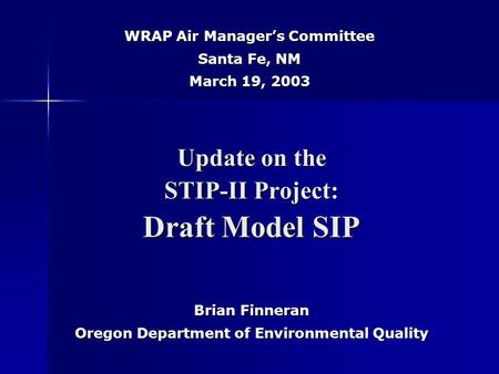 Update on the STIP-II Project: Draft Model SIP Brian Finneran Oregon Department of Environmental Quality WRAP Air Manager's Committee Santa Fe, NM March.