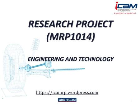 RESEARCH PROJECT (MRP1014) ENGINEERING AND TECHNOLOGY 1 https://icamrp.wordpress.com.