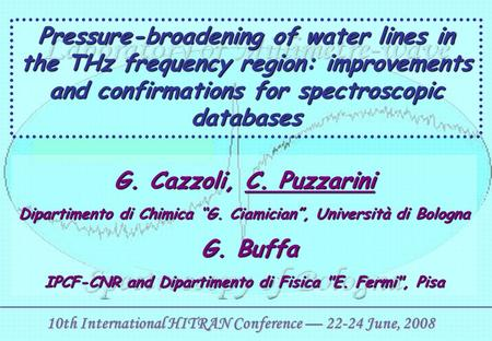 Pressure-broadening of water lines in the THz frequency region: improvements and confirmations for spectroscopic databases G. Cazzoli, C. Puzzarini Dipartimento.