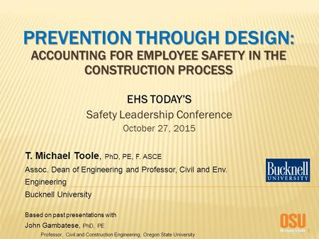1 PREVENTION THROUGH DESIGN: ACCOUNTING FOR EMPLOYEE SAFETY IN THE CONSTRUCTION PROCESS EHS TODAY'S Safety Leadership Conference October 27, 2015 T. Michael.