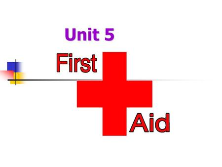 Unit 5. First Aid What is the definition of First Aid ? Key words: help, fall ill, injured, quickly.