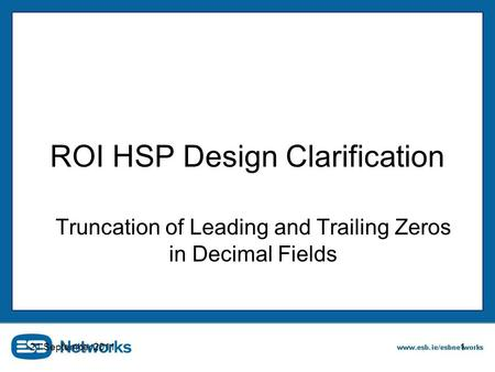 21 September 20111 ROI HSP Design Clarification Truncation of Leading and Trailing Zeros in Decimal Fields.