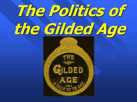 The Politics of the Gilded Age. Themes of Gilded Age (1869-1889) n Politics: hard v. soft $, tariff, corruption, patronage & trusts n Industrialism: railroads,