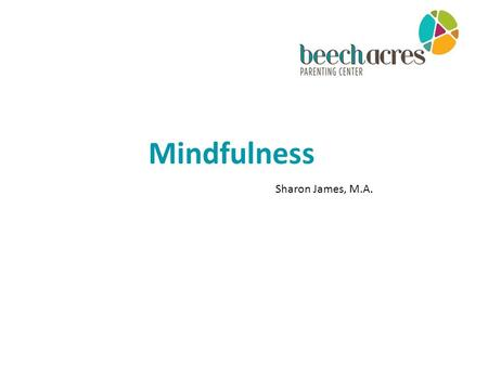 Mindfulness Sharon James, M.A.. THE HISTORY OF MINDFULNESS.