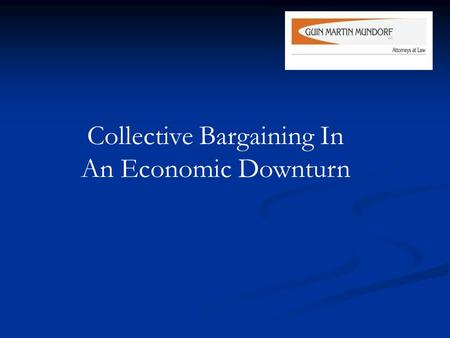 Collective Bargaining In An Economic Downturn. Negotiating Successor Collective Bargaining Agreements – The Traditional Negotiation Format.