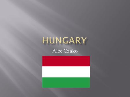 Alec Czako.  A famous river in Budapest is called the Danube River.  Hungary is located in Central Europe in the Northern Hemisphere. It is roughly.