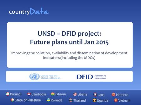UNSD – DFID project: Future plans until Jan 2015 Improving the collation, availability and dissemination of development indicators (including the MDGs)