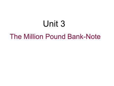 Unit 3 The Million Pound Bank-Note What do you know about Mark Twain?