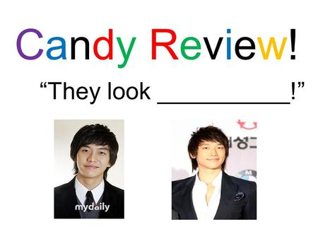 "Candy Review!Candy Review! ""They look __________!"""