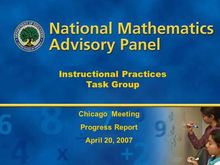 1 Instructional Practices Task Group Chicago Meeting Progress Report April 20, 2007.