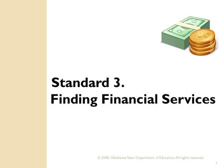 © 2008. Oklahoma State Department of Education, All rights reserved. 1 Standard 3. Finding Financial Services.