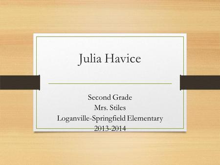 Julia Havice Second Grade Mrs. Stiles Loganville-Springfield Elementary 2013-2014.