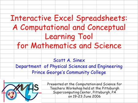 Interactive Excel Spreadsheets: A Computational and Conceptual Learning Tool for Mathematics and Science Scott A. Sinex Department of Physical Sciences.