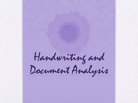 Handwriting and Document Analysis. Document Analysis Defined: examination and comparison of questioned documents with known material So, what is a questioned.