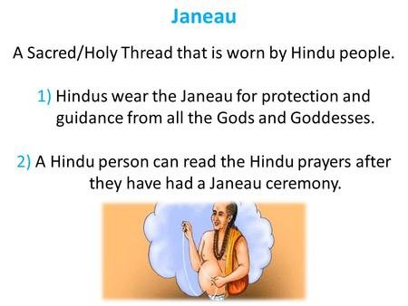 Janeau A Sacred/Holy Thread that is worn by Hindu people. 1) Hindus wear the Janeau for protection and guidance from all the Gods and Goddesses. 2) A Hindu.