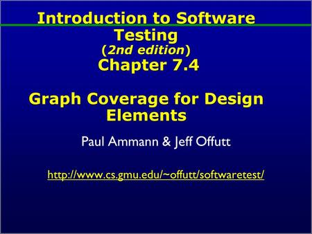 Introduction to Software Testing (2nd edition) Chapter 7.4 Graph Coverage for Design Elements Paul Ammann & Jeff Offutt