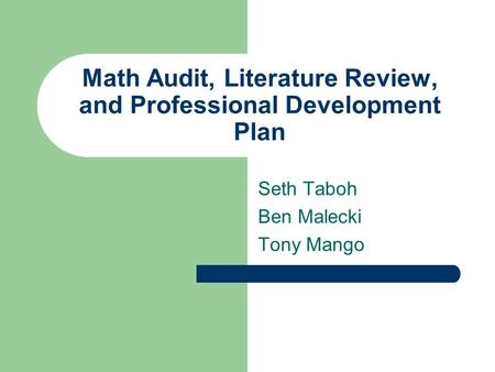 Math Audit, Literature Review, and Professional Development Plan Seth Taboh Ben Malecki Tony Mango.