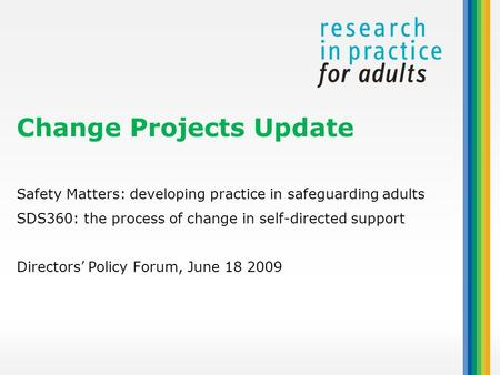 Safety Matters: developing practice in safeguarding adults SDS360: the process of change in self-directed support Directors' Policy Forum, June 18 2009.