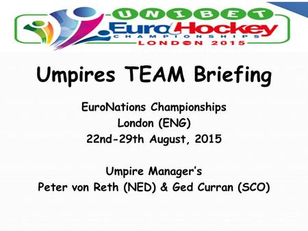 Umpires TEAM Briefing EuroNations Championships London (ENG) 22nd-29th August, 2015 Umpire Manager's Peter von Reth (NED) & Ged Curran (SCO)