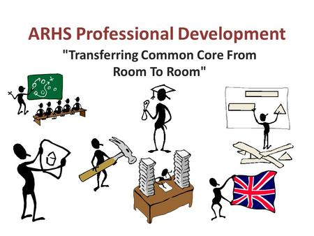 ARHS Professional Development Transferring Common Core From Room To Room