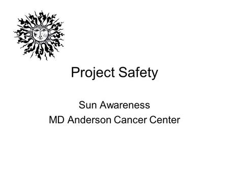 Project Safety Sun Awareness MD Anderson Cancer Center.