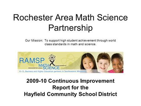 Rochester Area Math Science Partnership Our Mission: To support high student achievement through world class standards in math and science. 2009-10 Continuous.