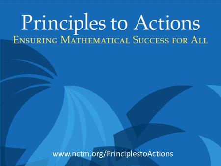 Www.nctm.org/PrinciplestoActions. CCSSM provides guidance and direction, and helps focus and clarify common outcomes. It motivates the development of.