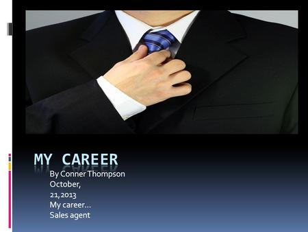 By Conner Thompson October, 21,2013 My career… Sales agent.