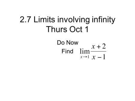 2.7 Limits involving infinity Thurs Oct 1 Do Now Find.