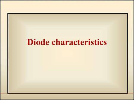 Diode characteristics. PN Junction Diode The resulting device which get after junction formation is called a Diode. The symbolic representation Anode.